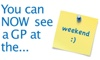 Did you know …you can now see a GP at the weekend?